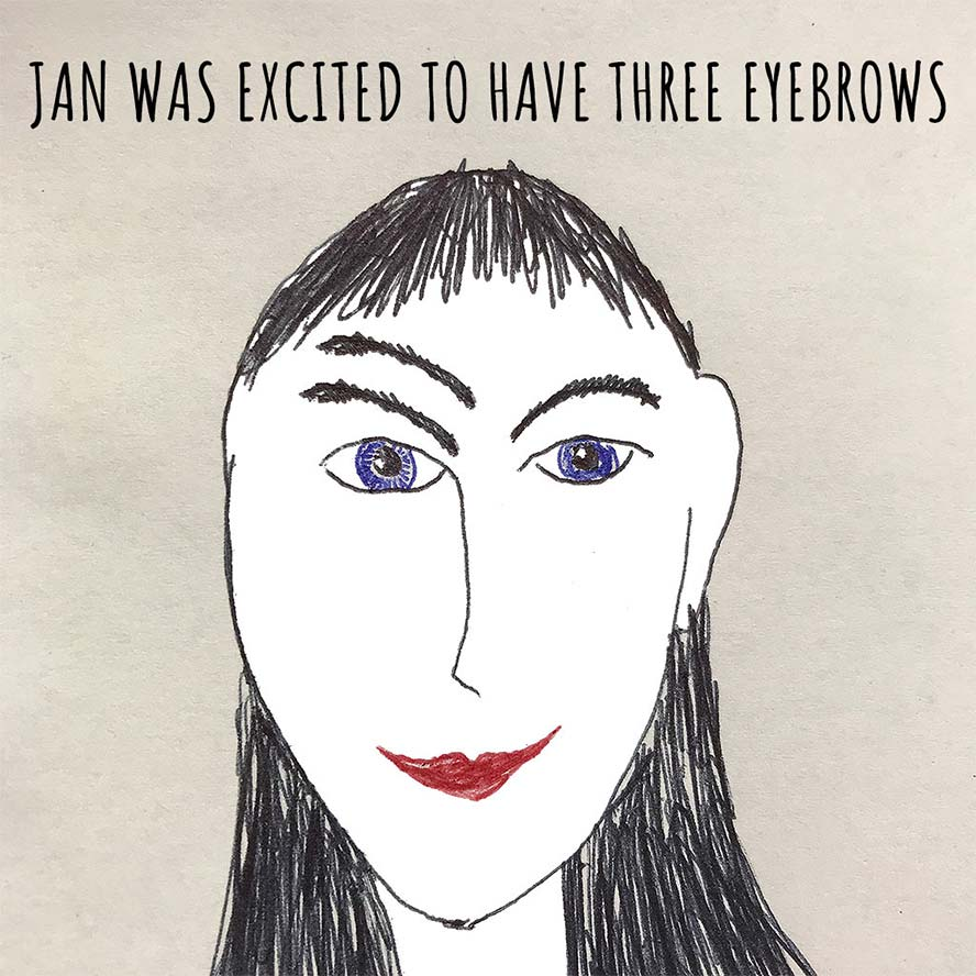 Jan was excited to have 3 eyebrows.