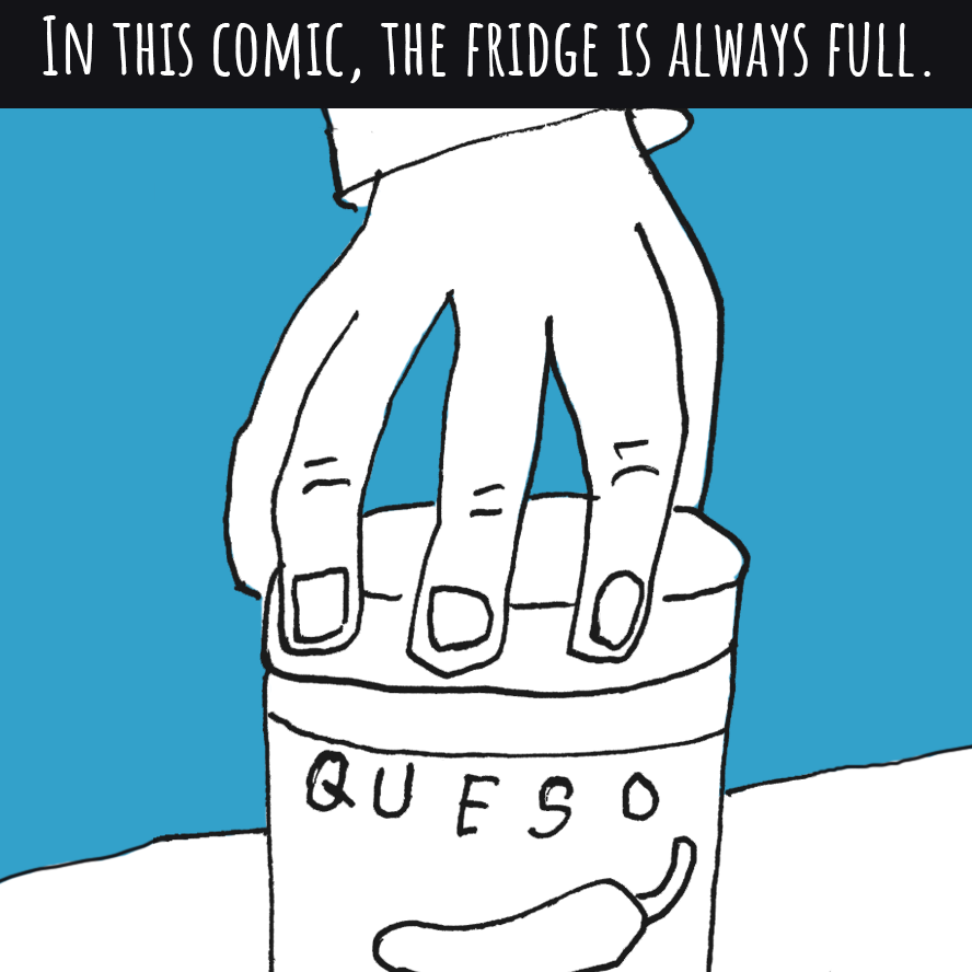 The fridge is always full.