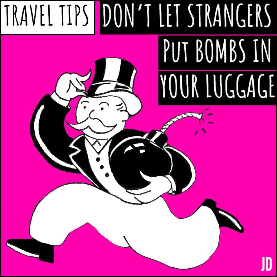 Public Service Message: Don't let strangers put bombs in your luggage